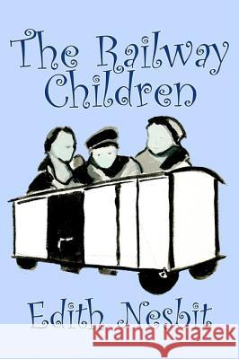 The Railway Children by Edith Nesbit, Fiction, Action & Adventure, Family, Siblings, Lifestyles Edith Nesbit 9781598181791