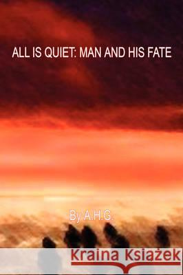 All Is Quiet: Man and His Fate A H G 9781598248647 E-Booktime, LLC