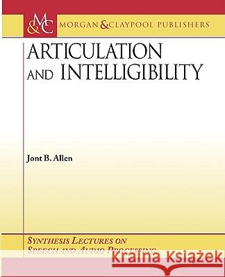 Articulation and Intelligibility Jont B. Allen 9781598290080