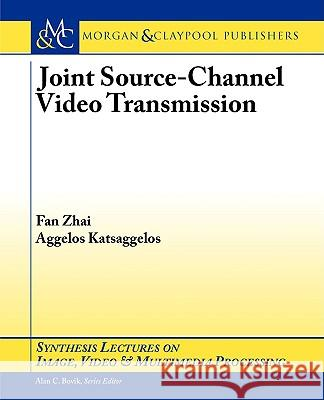 Joint Source-Channel Video Transmission Fan Zhai 9781598290448