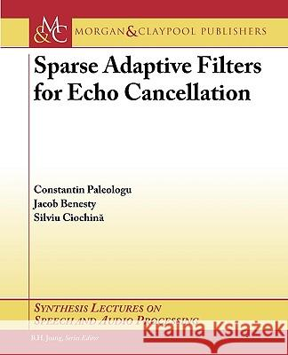 Sparse Adaptive Filters for Echo Cancellation Constantin Paleologu Jacob Benesty Silviu Ciochina 9781598293067