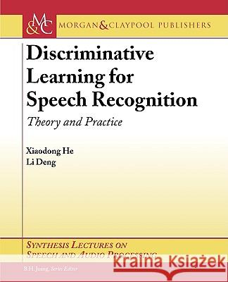 Discriminative Learning for Speech Recognition He Xiaodong 9781598293081