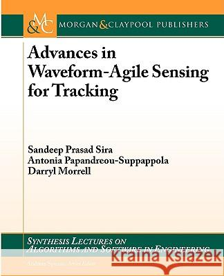 Advances in Waveform-Agile Sensing for Tracking Sandeep Prasad Sira Antonia Papandreou-Suppappola Darryl Morrell 9781598296716