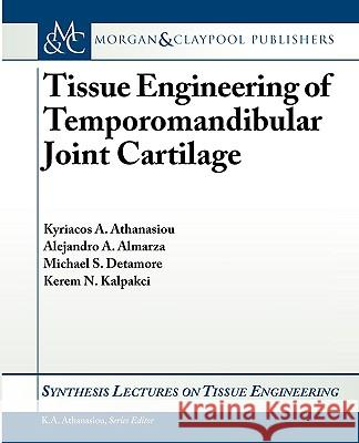 Tissue Engineering of Temporomandibular Joint Cartilage Kyriacos A. Athanasiou Alejandro Almarzar 9781598299960