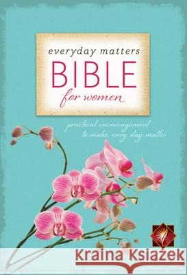 Everyday Matters Bible for Women : Practical Encouragement to Make Everyday Matter  Hendrickson 9781598567052