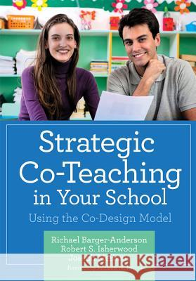 Strategic Co-Teaching in Your School : Using the Co-Design Model Richael Barger-Anderson Robert S. Isherwood Joseph Merhaut 9781598571660