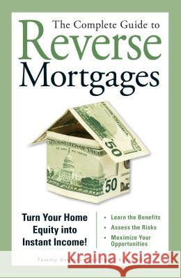 The Complete Guide to Reverse Mortgages: Turn Your Home Equity Into Instant Income! Tammy Kraemer Tyler Kraemer 9781598692150
