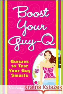 Boost Your Guy-Q: Quizzes to Test Your Guy Smarts Kimberly Potts 9781598692303
