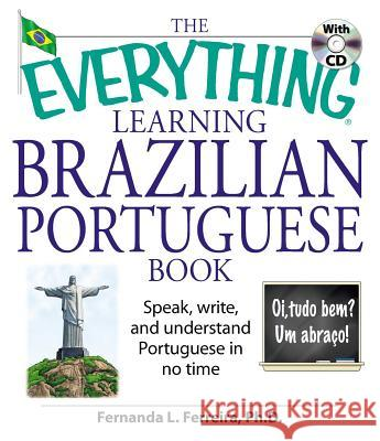 The Everything Learning Brazilian Portuguese Book: Speak, Write, and Understand Basic Portuguese in No Time [With CD] Fernanda L. Ferreira 9781598692778