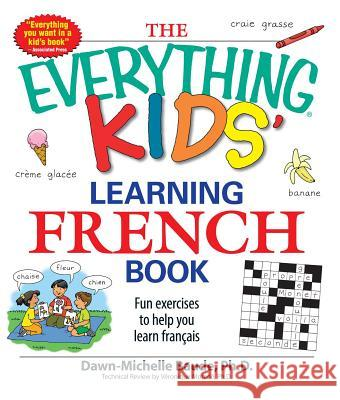 The Everything Kids' Learning French Book : Fun exercises to help you learn francais Dawn-Michelle Baude 9781598695434