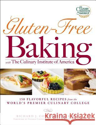 Gluten-Free Baking with the Culinary Institute of America: 150 Flavorful Recipes from the World's Premier Culinary College Richard J. Coppedg George Chookazian 9781598696134