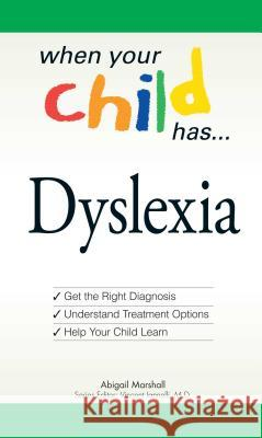 When Your Child Has... Dyslexia: Get the Right Diagnosis, Understand Treatment Options, and Help Your Child Learn Abigail Marshall Vincent Iannelli 9781598696776
