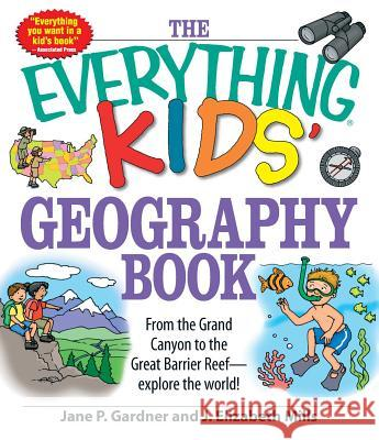 The Everything Kids' Geography Book: From the Grand Canyon to the Great Barrier Reef - Explore the World! Sara McLellan 9781598696837