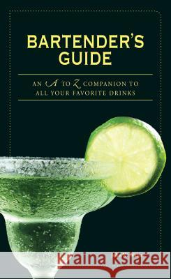 Bartender's Guide: An A to Z Companion to All Your Favorite Drinks John K. Waters Cheryl Charming 9781598697643
