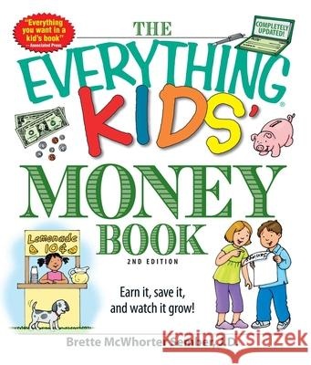 The Everything Kids' Money Book: Earn It, Save It, and Watch It Grow! Brette McWhorte 9781598697841