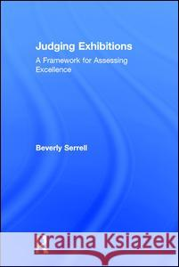 Judging Exhibitions: A Framework for Assessing Excellence Beverly Serrell 9781598740318