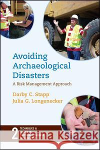 Avoiding Archaeological Disasters : Risk Management for Heritage Professionals Darby C. Stapp Julia Longnecker 9781598741605