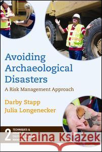 Avoiding Archaeological Disasters : Risk Management for Heritage Professionals Darby C. Stapp Julia G. Longnecker 9781598741612