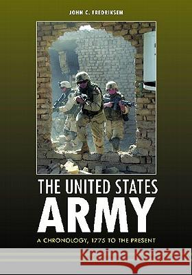The United States Army : A Chronology, 1775 to the Present John C. Fredriksen 9781598843446 ABC-CLIO