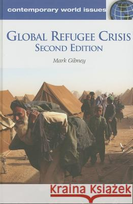 Global Refugee Crisis: A Reference Handbook, 2nd Edition Mark Gibney 9781598844559 ABC-CLIO