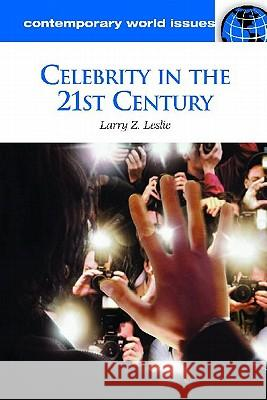 Celebrity in the 21st Century: A Reference Handbook Larry Z. Leslie 9781598844849