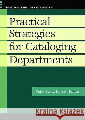 Practical Strategies for Cataloging Departments Rebecca L. Lubas 9781598844924