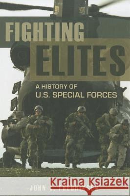 Fighting Elites: A History of U.S. Special Forces John C. Fredriksen 9781598848106