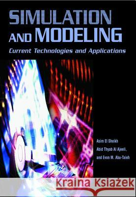 Simulation and Modeling: Current Technologies and Applications Asim E Abid Thyab A Evon M. Abu-Taieh 9781599041988