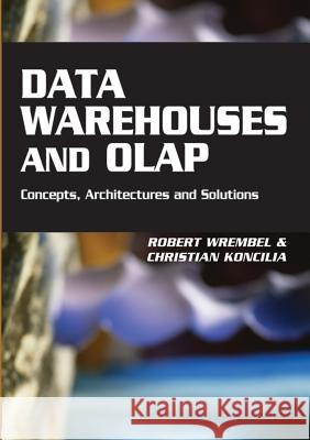 Data Warehouses and OLAP : Concepts, Architectures and Solutions Robert Wrembel Christian Koncilia 9781599043647