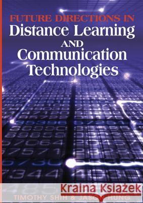 Future Directions in Distance Learning and Communication Technologies Timothy Shih Jason Hung 9781599043760