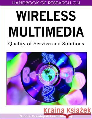 Handbook of Research on Wireless Multimedia: Quality of Service and Solutions Nicola Cranley Liam Murphy 9781599048208