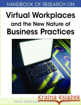 Handbook of Research on Virtual Workplaces and the New Nature of Business Practices Pavel Zemliansky Kirk S 9781599048932