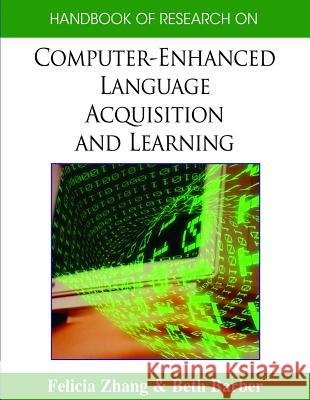Handbook of Research on Computer-Enhanced Language Acquisition and Learning Felicia Zhang Beth Barber 9781599048956
