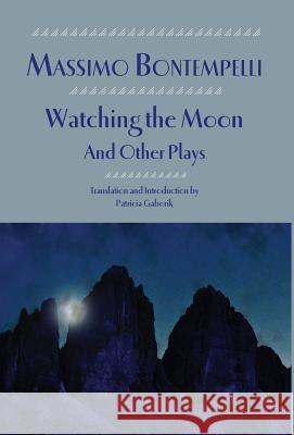 Watching the Moon and Other Plays Massimo Bontempelli Patricia Gaborik Patricia Gaborik 9781599102795
