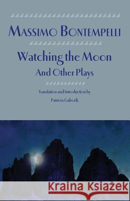 Watching the Moon and Other Plays Massimo Bontempelli Patricia Gaborik Patricia Gaborik 9781599102801