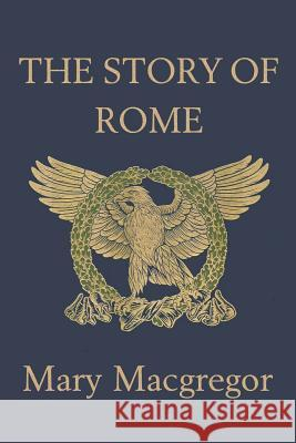 The Story of Rome Mary MacGregor 9781599150345