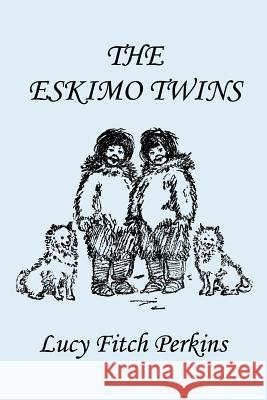 The Eskimo Twins, Illustrated Edition (Yesterday's Classics) Lucy Fitch Perkins 9781599150598