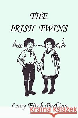 The Irish Twins, Illustrated Edition (Yesterday's Classics) Lucy Fitch Perkins 9781599151229