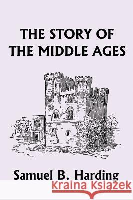 The Story of the Middle Ages Samuel B. Harding 9781599151571