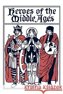 Heroes of the Middle Ages Eva March Tappan 9781599151694