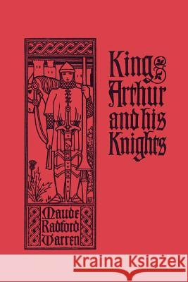 King Arthur and His Knights Maude Radford Warren Walter J. Enright 9781599151946