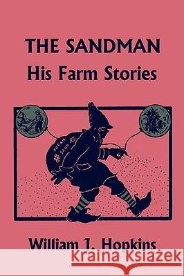 The Sandman: His Farm Stories (Yesterday's Classics) William J. Hopkins 9781599153001