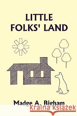Little Folks' Land (Yesterday's Classics) Madge A. Bigham Lisa M. Ripperton 9781599153759 Yesterday's Classics