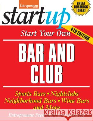 Start Your Own Bar and Club: Sports Bars, Nightclubs, Neighborhood Bars, Wine Bars, and More Liane Cassavoy Entrepreneur Magazine 9781599185194