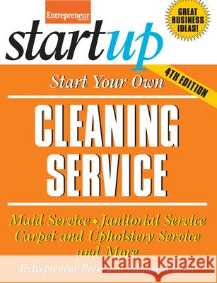 Start Your Own Cleaning Service: Maid Service, Janitorial Service, Carpet and Upholstery Service, and More Jacquelyn Lynn Entrepreneur Magazine 9781599185286 Entrepreneur Press