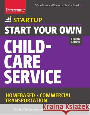 Start Your Own Child-Care Service: Your Step-By-Step Guide to Success The Staff of Entrepreneur Media Inc      Jacquelyn Lynn 9781599185675 Entrepreneur Press