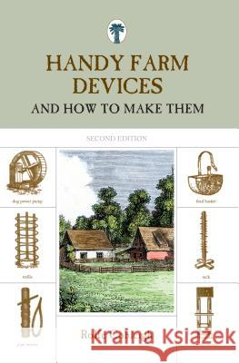 Handy Farm Devices: And How to Make Them, Second Edition Rolfe Cobleigh 9781599213255