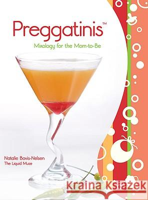Preggatinis (TM) : Mixology For The Mom-To-Be Natalie Bovis-Nelson 9781599214542