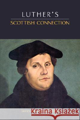 Luther's Scottish Connection James Edward McGoldrick 9781599251363