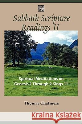 Sabbath Scripture Readings II - Spiritual Meditations from the Old Testament Thomas Chalmers 9781599251929